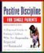 Positive Discipline for Single Parents: Nurturing Cooperation, Respect and Joy in Your Single-Parent Family